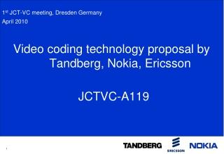 Video coding technology proposal by Tandberg, Nokia, Ericsson JCTVC-A119