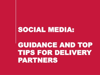 SOCIAL MEDIA: GUIDANCE AND TOP TIPS FOR DELIVERY PARTNERS