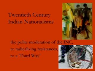 Twentieth Century  Indian Nationalisms