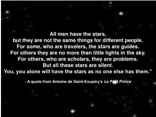 All men have the stars, but they are not the same things for different people.