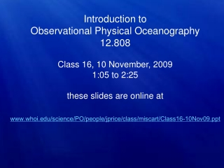Introduction to   Observational Physical Oceanography 12.808 Class 16, 10 November, 2009