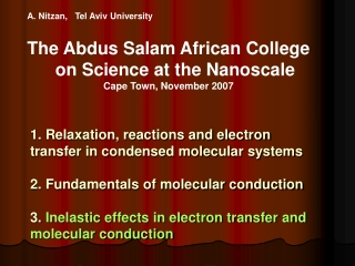A. Nitzan,   Tel Aviv University The Abdus Salam African College on Science at the Nanoscale