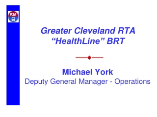 "Greater Cleveland RTA ""HealthLine"" BRT  Michael York Deputy General Manager - Operations"