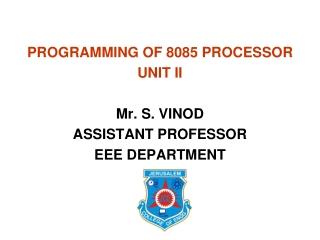 PROGRAMMING OF 8085 PROCESSOR UNIT II Mr. S. VINOD ASSISTANT PROFESSOR EEE DEPARTMENT