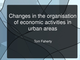 Changes in the organisation of economic activities in urban areas