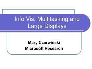 Info Vis, Multitasking and Large Displays