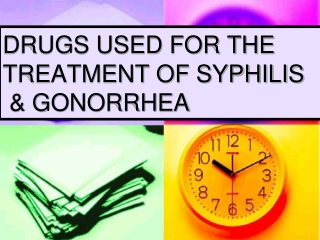 DRUGS USED FOR THE TREATMENT OF SYPHILIS  & GONORRHEA
