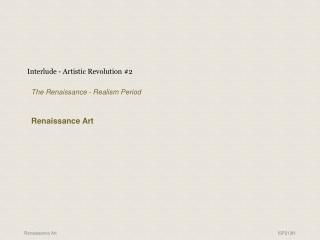 Interlude - Artistic Revolution #2 The Renaissance - Realism Period Renaissance Art