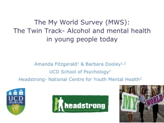 The My World Survey (MWS): The Twin Track- Alcohol and mental health in young people today