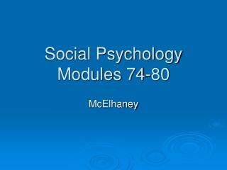 Social Psychology Modules 74-80