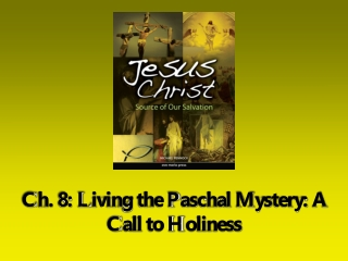 Ch. 8: Living the Paschal Mystery: A Call to Holiness
