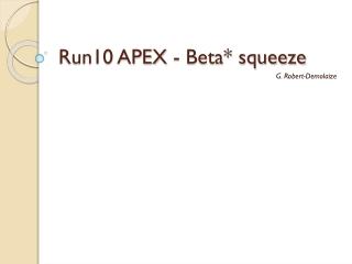 Run10 APEX - Beta* squeeze