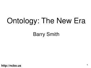 Ontology: The New Era Barry Smith