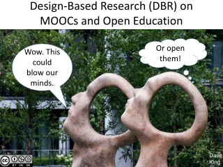 Design-Based Research (DBR) on  MOOCs and Open Education
