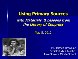 Using Primary Sources with Materials  & Lessons from the  Library of Congress May 5, 2012