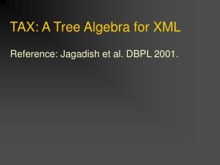 TAX: A Tree Algebra for XML