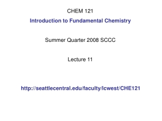 CHEM 121 Introduction to Fundamental Chemistry Summer Quarter 2008 SCCC Lecture 11