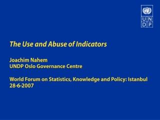 The Use and Abuse of Indicators Joachim Nahem UNDP Oslo Governance Centre