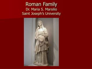 Roman Family Dr. Maria S. Marsilio Saint Joseph's University