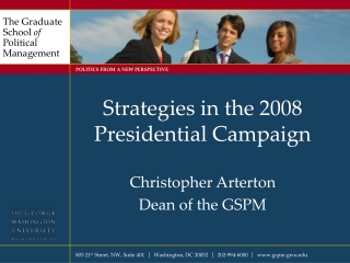 Strategies in the 2008 Presidential Campaign Christopher Arterton Dean of the GSPM