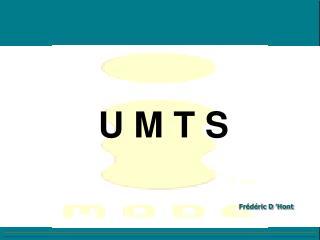 U M T S