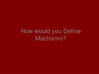 How would you Define Machismo?