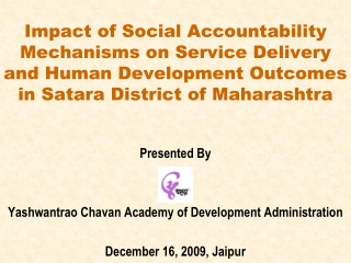 Presented By Yashwantrao Chavan Academy of Development Administration December 16, 2009, Jaipur