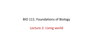 BIO 111: Foundations of Biology Lecture 2: Living world