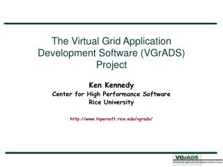 The Virtual Grid Application Development Software (VGrADS) Project Ken Kennedy