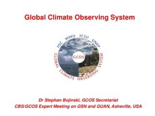 Dr Stephan Bojinski, GCOS Secretariat CBS/GCOS Expert Meeting on GSN and GUAN, Asheville, USA