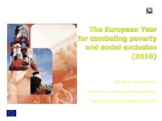 "The European Year for combating poverty  and social exclusion  (2010) ""Reaffirm and reinforce"