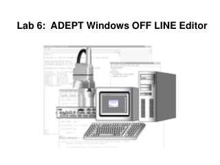 Lab 6:  ADEPT Windows OFF LINE Editor