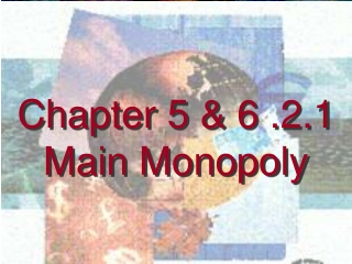 Chapter 5 & 6 .2.1 Main Monopoly