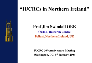 """IUCRCs in Northern Ireland"" Prof Jim Swindall OBE QUILL Research Centre"