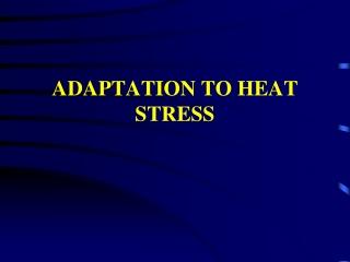 ADAPTATION TO HEAT STRESS