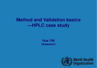 Method and Validation basics —HPLC case study Hua YIN (Assessor)