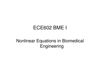 ECE602 BME I Nonlinear Equations in Biomedical Engineering