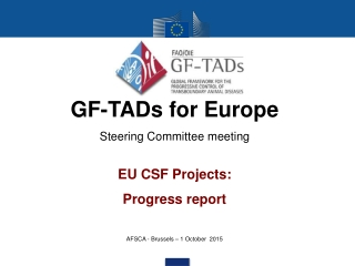 GF-TADs for Europe Steering Committee meeting EU CSF Projects: Progress report