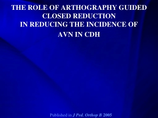 THE ROLE OF ARTHOGRAPHY GUIDED CLOSED REDUCTION IN REDUCING THE INCIDENCE OF  AVN IN CDH