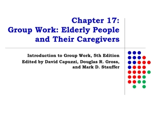 Chapter 17:  Group Work: Elderly People  and Their Caregivers