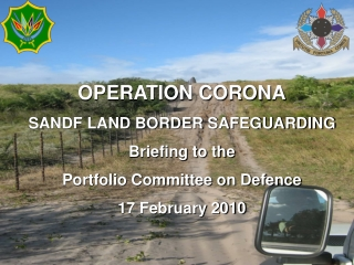 OPERATION CORONA SANDF LAND BORDER SAFEGUARDING Briefing to the Portfolio Committee on Defence