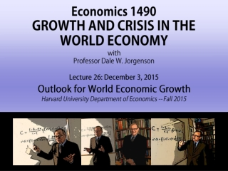 Economics 1490 GROWTH AND CRISIS IN THE WORLD ECONOMY with Professor Dale W. Jorgenson