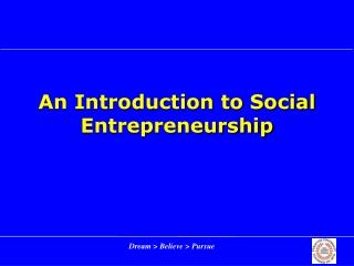 An Introduction to Social Entrepreneurship