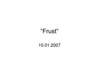 """""""Frust"""""""
