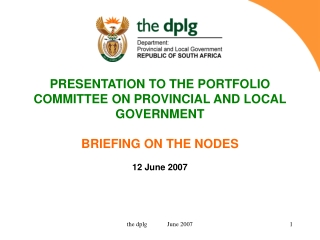 PRESENTATION TO THE PORTFOLIO COMMITTEE ON PROVINCIAL AND LOCAL GOVERNMENT BRIEFING ON THE NODES