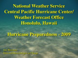 National Weather Service Central Pacific Hurricane Center/ Weather Forecast Office Honolulu, Hawaii Hurricane Preparedne