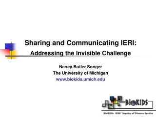 Sharing and Communicating IERI:  Addressing the Invisible Challenge Nancy Butler Songer