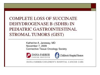 COMPLETE LOSS OF SUCCINATE DEHYDROGENASE B (SDHB) IN PEDIATRIC GASTROINTESTINAL STROMAL TUMORS (GIST)