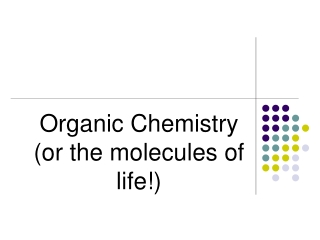 Organic Chemistry (or the molecules of life!)