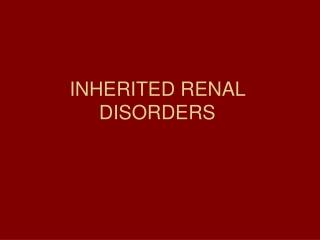 INHERITED RENAL DISORDERS